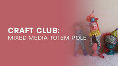 CRAFT CLUB: MIXED-MEDIA TOTEM POLES - June 9