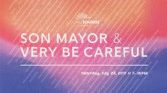LOCAL SOUNDS PRESENT SON MAYOR & VERY BE CAREFUL - July 22