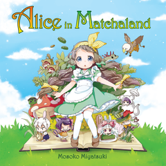 Alice in Matchaland: A Japanese Green Tea Cookbook and Adventure