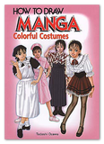 How To Draw Manga: Colorful Costumes
