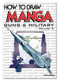 How To Draw Manga: Guns And Military Vol. 2