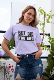 But Did You Die? T-Shirt Women's