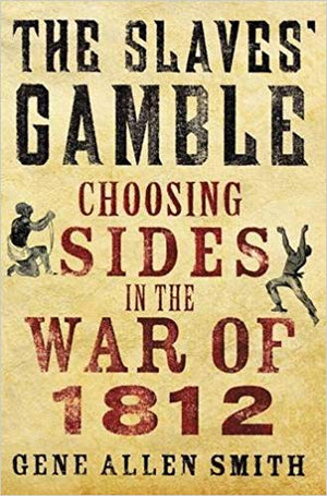 The Slave's Gamble: Choosing sides in the War of 1812