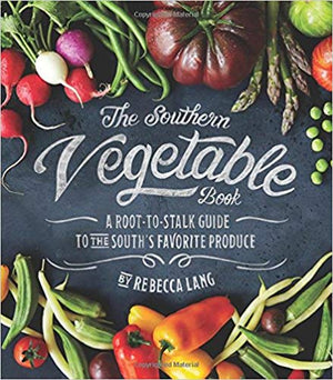 The Southern Vegetable Cookbook: A Root-to-Stalk Guide to the South's Favorite Produce