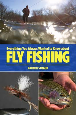 Everything You Always Wanted to Know About Fly Fishing. Autographed copy.