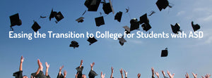 EASING THE TRANSITION TO COLLEGE FOR STUDENTS WITH ASD