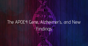 THE APOE4 GENE, ALZHEIMER'S, AND NEW FINDINGS