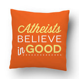 Atheists Believe in Good Pillow