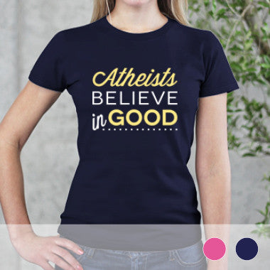 Atheists Believe in Good - Women's