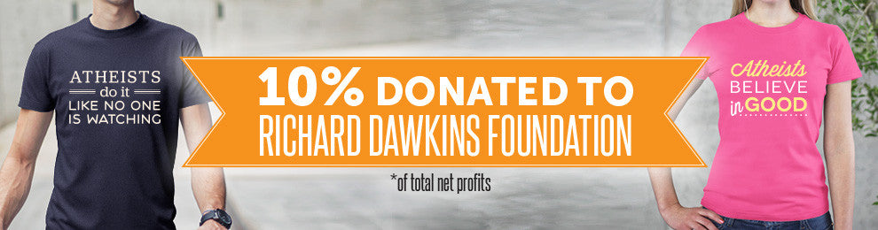 10% of net profits donated to Richard Dawkins Foundation!