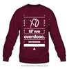 XO Til We Overdose - Crewneck - BrandNuThreads.com