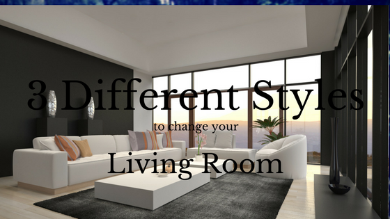 3 Different Styles to Change Your Living Room