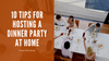 10 Tips For Hosting a Dinner Party at Home