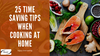 25 Time Saving Tips When Cooking at Home