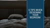 5 Tips When Designing Your Bedroom