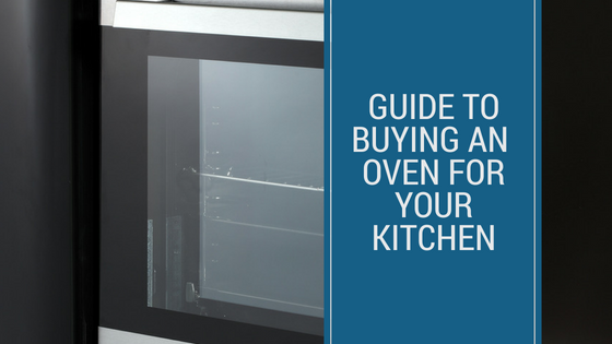 Guide for Buying an Oven for your Kitchen