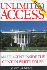 B203 - Unlimited Access - An FBI Agent Inside theClinton White House / By Gary Aldrich