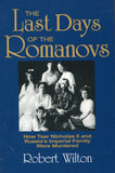B229 - The Last Days of the Romanovs. How Tsar Nicholas II and Russia's Imperial Family Were Murdered by Robery Wilton