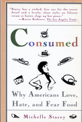 B138 – Consumed:  Why Americans Love, Hate, and Fear Food / By Michelle Stacey
