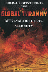 B196 - Global Tyranny Betrayal of the 99 Majority / by Dr. A. H. Krieg