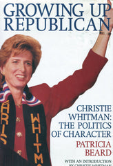 B137 – Growing Up Republican:  The Politics of Character / By Patricia Beard with an Introduction by Christie Whitman