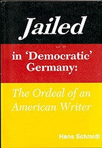 "B077 - Jailed in ""Democratic"" Germany:  The Ordeal of an American Writer / By Hans Schmidt"
