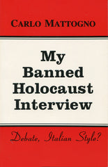 B224 - My Banned Holocaust Interview: Debate, Italian Style? By Carlo Mattogno