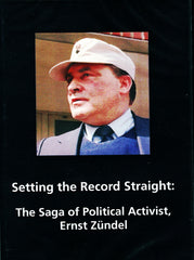 D006 - Setting the Record Straight:  The Saga of Political Activist, Ernst Zündel / Abbreviated Version