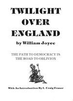 B089 Twilight over England:  The Path to Democracy is the Road to Oblivion / By William Joyce