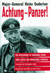 B122 – Achtung – Panzer!  The Development of Armoured Forces;  their Tactics and Operational Potential / by Major-General Heinz Guderian