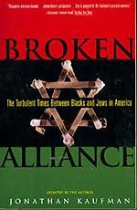 B070 - Broken Alliance:  The Turbulent Times between Blacks and Jews in America / By Jonathan Kaufman