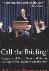 B144 – Call the Briefing!  A Decade with the Presidents and the Press / By Marlin Fitzwater