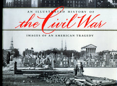 B149 – An Illustrated History of the Civil War: Images of An American Tragedy / By William J. Miller and Brian C. Pohanka