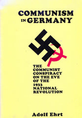 B117 – Communism in Germany:  The Communist Conspiracy on the Eve of the 1933 National Revolution / By Adolf Ehrt