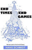 B075 - End Times/End Games:  The Last Months of the Jewish Century / By Hans Schmidt