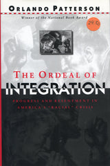 "B146 – The Ordeal of Integration:  Progress and Resentment in America's ""racial"" Crisis / By Orlando Patterson"