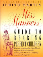 B109 - Miss Manners:  Guide to Rearing Perfect Children/ By Judith Martin