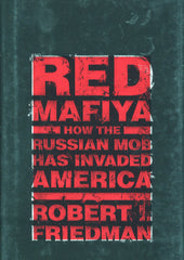 B145 – Red Mafiya:  How the Russian Mob has Invaded America / By Robert I. Friedman