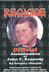 B143 - Regicide:  The Official Assassination of John F. Kennedy / By Gregory Douglas