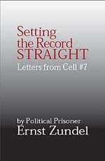 B001 - Setting the Record Straight:  Letters from Cell # 7 / by Ernst Zündel