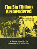 B037 - The Six Million Reconsidered:  A Special Report by the Committee for Truth in History