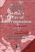 B047 - Stalin's War of Extermination:  Planning, Realization, and Documentation / By Joachim Hoffmann