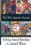 B142 – The War Agaist Parents:  What We Can Do for America's Beleaguered Moms and Dads / By Sylvia Ann Hewlett and Cornel West