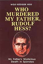 B050 - Who Murdered My Father, Rudolf Hess? My Father's Mysterious Death in Spandau / By Wolf-Rüdiger Hess