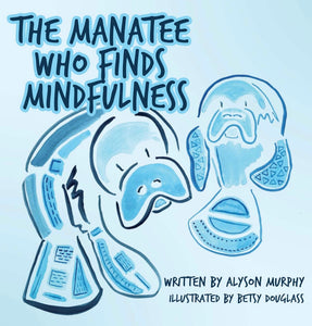 The Manatee Who Finds Mindfulness Hard back Book