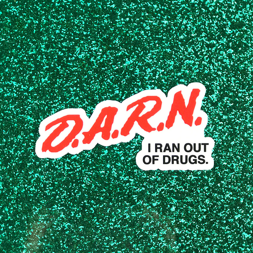 D.A.R.N. I Ran Out of Drugs Sticker