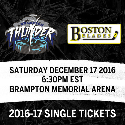 December 17 2016 - 6:30PM - Brampton Thunder vs. Boston Blades