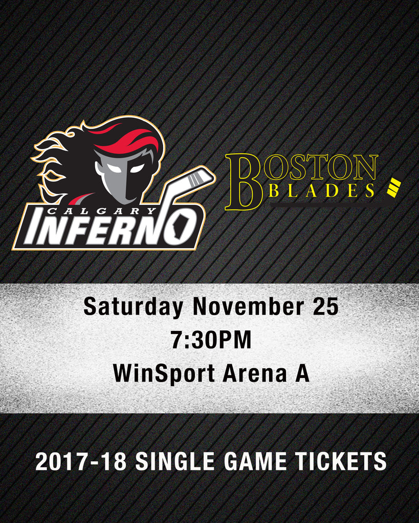 November 25 2017 - 7:30PM - Calgary Inferno vs. Boston Blades