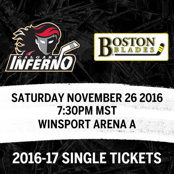 November 26 2016 - 7:30PM - Calgary Inferno vs. Boston Blades