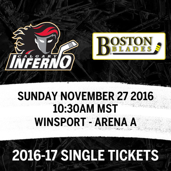 November 27 2016 - 10:30AM - Calgary Inferno vs. Boston Blades